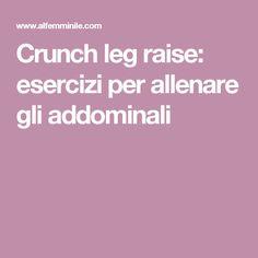 Crunch leg raise: esercizi per allenare gli addominali