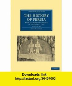 The History of Persia 2 Volume Set From the Most Early Period to the Present Time (Cambridge Library Collection - History) (9781108028653) John Malcolm , ISBN-10: 1108028659  , ISBN-13: 978-1108028653 ,  , tutorials , pdf , ebook , torrent , downloads , rapidshare , filesonic , hotfile , megaupload , fileserve