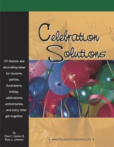 Celebration Solutions: 101 Themes and Decorating Ideas for Reunions, Parties, Fund-Raisers, Holiday Celebrations, Anniversaries and Every Other Get-Together