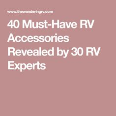 40 Must-Have RV Accessories Revealed by 30 RV Experts