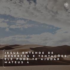 Jesus entende de desertos e tentações, Ele pode te ajudar. Mateus 4