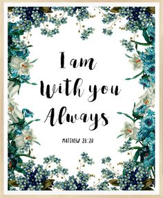 I Am With You Always, Matthew 28:20, Printable Bible Verse, Printable Bible Art…