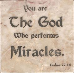 You are the God who works miracles; you showed your might among the nations. (Psalm 77:14 GNT)