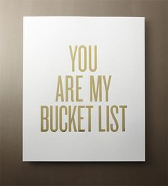 Oh this is the cutest! :: You Are My Bucket List Print