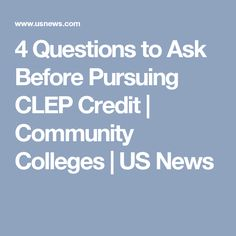 4 Questions to Ask Before Pursuing CLEP Credit | Community Colleges | US News