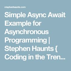 Simple Async Await Example for Asynchronous Programming | Stephen Haunts { Coding in the Trenches }
