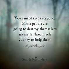 """You cannot save everyone"" by Bryant McGill"