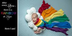 "rainbow baby photo: Do you know what a ""rainbow"" baby is? It's a baby that comes after a mom has had one or more miscarriages/baby losses. :*/"