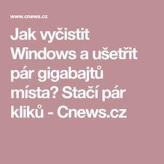Jak vyčistit Windows a ušetřit pár gigabajtů místa? Stačí pár kliků - Cnews.cz Best Windows, Window Cleaner, Life Hacks, Internet, Education, Youtube, Onderwijs, Learning, Youtubers