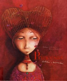 """Philippe Lechermeier / Rébecca Dautremer. """"Princesas, olvidadas o desconocidas..."""". Editorial Edelvives"""