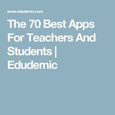The 70 Best Apps For Teachers And Students | Edudemic
