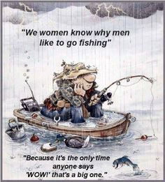 women know why men go fishing funny quotes quote lol funny quote funny quotes humor marriage jokes
