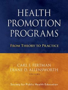 Health Promotion Programs: From Theory to Practice by Carl I. Fertman. $53.88. Publisher: Jossey-Bass; 1 edition (March 18, 2010). 480 pages
