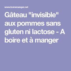 """Gâteau """"invisible"""" aux pommes sans gluten ni lactose - A boire et à manger"""