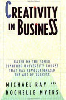 A series of Business Tips from the book:  Creativity in Business by Michael Ray and Rochelle Myers