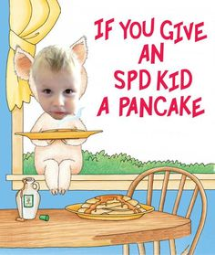 LOVE IT! Family Matters Parent Training and Information Center: If you Give an SPD Kid a Pancake