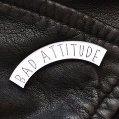 'Bad Attitude' Pin