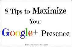 8 Tips to Maximize Your Google+ Presence - The NY Melrose Family