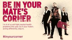 1 in 4 of us will fight a mental health problem this year. So if your mate's acting differently, step in. #InYourCorner