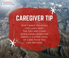CAREGIVER TIP Don't make promises you can't keep. The day may come when your loved one needs a higher level of care than you can provide. #caregiving #caregivers #caregivertip