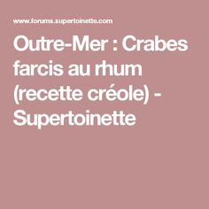 Outre-Mer : Crabes farcis au rhum (recette créole) - Supertoinette