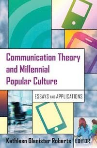 Communication theory and millennial popular culture : essays and applications / Kathleen Glenister Roberts, editor - https://bib.uclouvain.be/opac/ucl/fr/chamo/chamo%3A1889274?i=0