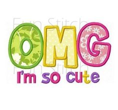 OMG I'm So Cute Applique - 3 Sizes! | What's New | Machine Embroidery Designs | SWAKembroidery.com Fun Stitch