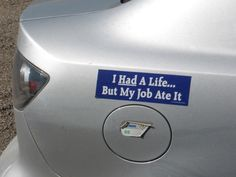 The Top funny work bumper stickers - I had a Life; my Job ate it Funny Names, Funny Signs, Funny Jobs, Hilarious, Funny Bumper Stickers, Truth Of Life, Top Funny, Car Humor, Inbound Marketing