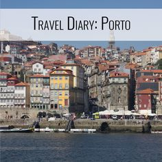 Travel Diary: Porto, Portugal