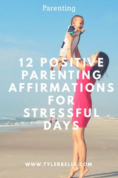 12 Positive Parenting Affirmations For Stressful Days
