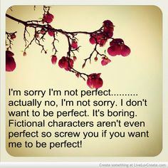 I don't need flowers uotes | Sorry I'm Not Perfect, Actually No, I'm Not Sorry. I Don't Want ...