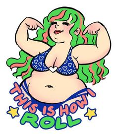 Body Positive- This is how I roll