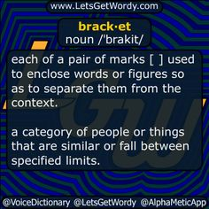 brack·et noun /brakit/  each of a pair of marks [ ] used to #enclose words or figures so as to #separate them from the #context  a category of people or things that are similar or fall between specified limits.  #LetsGetWordy #dailyGFXdef #bracket