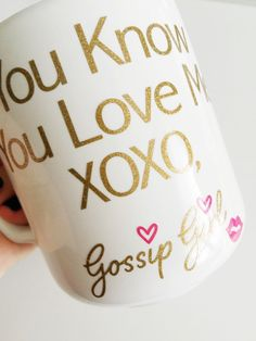 Coffee Mug that Says YOU KNOW YOU LOVE ME XOXO, GOSSIP GIRL on the front. Super girly and fun to give as a gift to your favorite Gossip Girl fan