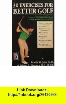 Thirty Exercises for Better Golf (9780936691008) Frank W. Jobe, Diane Radovich Moynes, Bill Bruns, Rik Olson , ISBN-10: 093669100X  , ISBN-13: 978-0936691008 ,  , tutorials , pdf , ebook , torrent , downloads , rapidshare , filesonic , hotfile , megaupload , fileserve