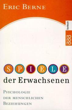 Spiele der Erwachsenen: Psychologie der menschlichen Beziehungen: Amazon.de: Eric Berne: Bücher