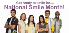 May 20-June 20 is National Smile Month in the UK. Go to http://healthaware.org/category/2012/17-may-2012/ for link to more information.*