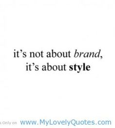 """FFQ of the week: """" it's not the brand,it's about style"""" love this quote. Friday Fashion Quotes, Stylist Quotes, My Motto, Favim, Brand It, Fashion Stylist, Fashion Brand, Me Quotes, Stylists"""