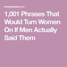Phrases That Would Turn Women On If Men Actually Said Them Romantic Texts For Her, Love Texts For Her, Sweet Romantic Quotes, Text For Her, Flirty Text Messages, Messages For Her, Sweet Texts To Girlfriend, Sweet Boyfriend Quotes, Girlfriend Quotes