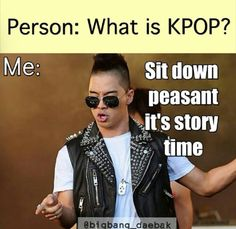 How I am when someone doesn't know kpop..