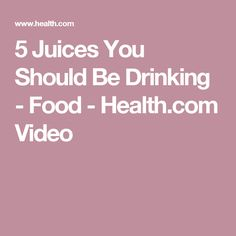 5 Juices You Should Be Drinking - Food - Health.com Video