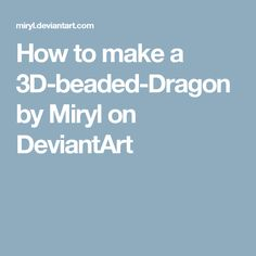 How to make a 3D-beaded-Dragon by Miryl on DeviantArt
