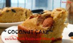 oconut Cake topped with raisin and almonds. I have modified the recipe with the variance of ingredients in an ordinary Coconut Cake, just a different version, that turned out my cake more moist and soft.