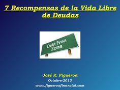 """""""7 Recompensas de la Vida Libre de Deudas"""" by Jose Figueroa via Slideshare"""
