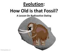 Evolution: How Old is that Fossil? A Lesson on Radioactive Dating