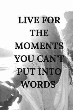 Live for the moments you can't put into words. #moments ★ Inspirational quotes about life are what we all need in order to get through and understand some moments that we come across daily.★ See more: http://glaminati.com/quotes-about-life/ #glaminati #lifestyle #inspirationalquotes #lifequotes #quotesaboutlife