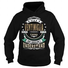 Cool VENTIMIGLIA  Its a VENTIMIGLIA Thing You Wouldnt Understand  T Shirt Hoodie Hoodies YearName Birthday T-Shirts