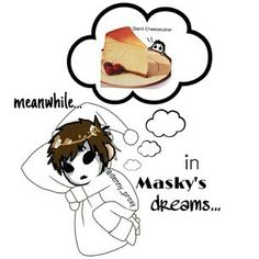 Masky: * asleep and deeams about cheesecake * Creepypasta Names, Creepypasta Masky, Creepypasta Characters, Creepy Stories, Horror Stories, Lulu Love, My Love, Slenderman Proxy, Dont Hug Me