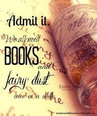 Admit it We all need Books and fairy dust once in a while.except I always need books! I Love Books, Books To Read, My Books, Reading Quotes, Book Quotes, Book Memes, Reading Books, Book Sayings, Fairy Quotes