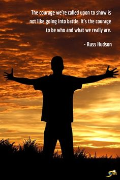"""""""The courage we're called upon to show is not like going into battle. It's the courage to be who and what we really are."""" -Russ Hudson  http://theshiftnetwork.com/?utm_source=pinterest&utm_medium=social&utm_campaign=quote"""